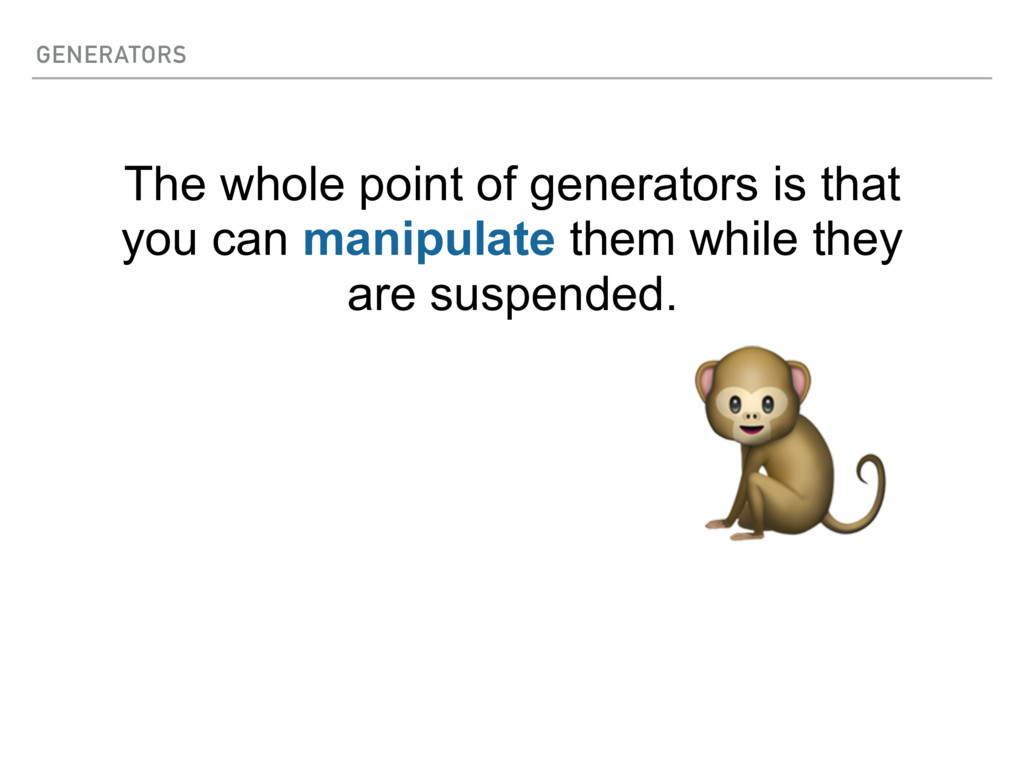 GENERATORS  The whole point of generators is th...