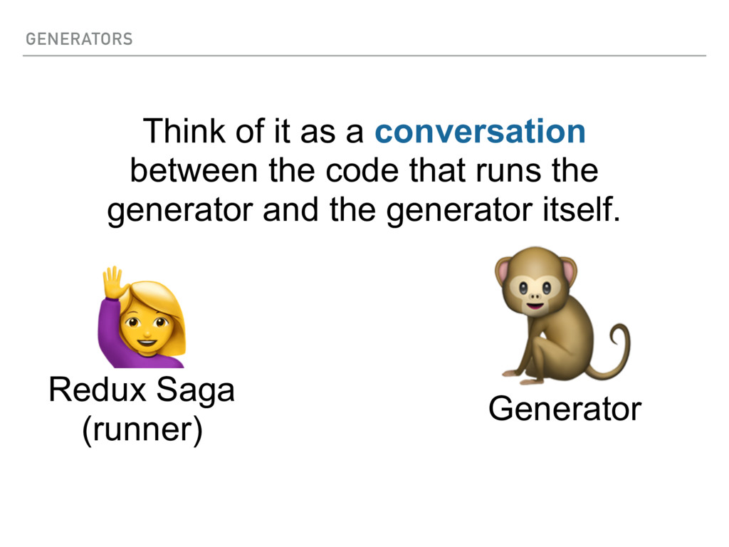 GENERATORS  Think of it as a conversation betwe...