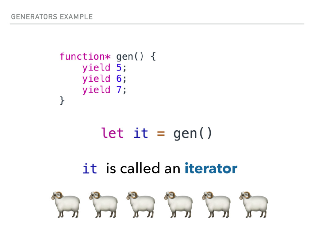GENERATORS EXAMPLE is called an iterator