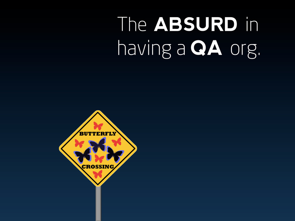 The ABSURD in having a QA org.