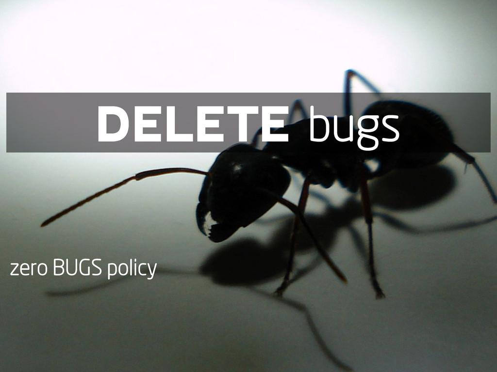 DELETE bugs zero BUGS policy