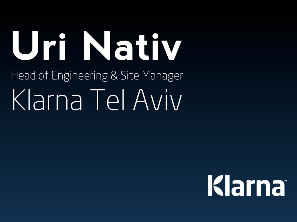 Uri Nativ Head of Engineering & Site Manager Kl...