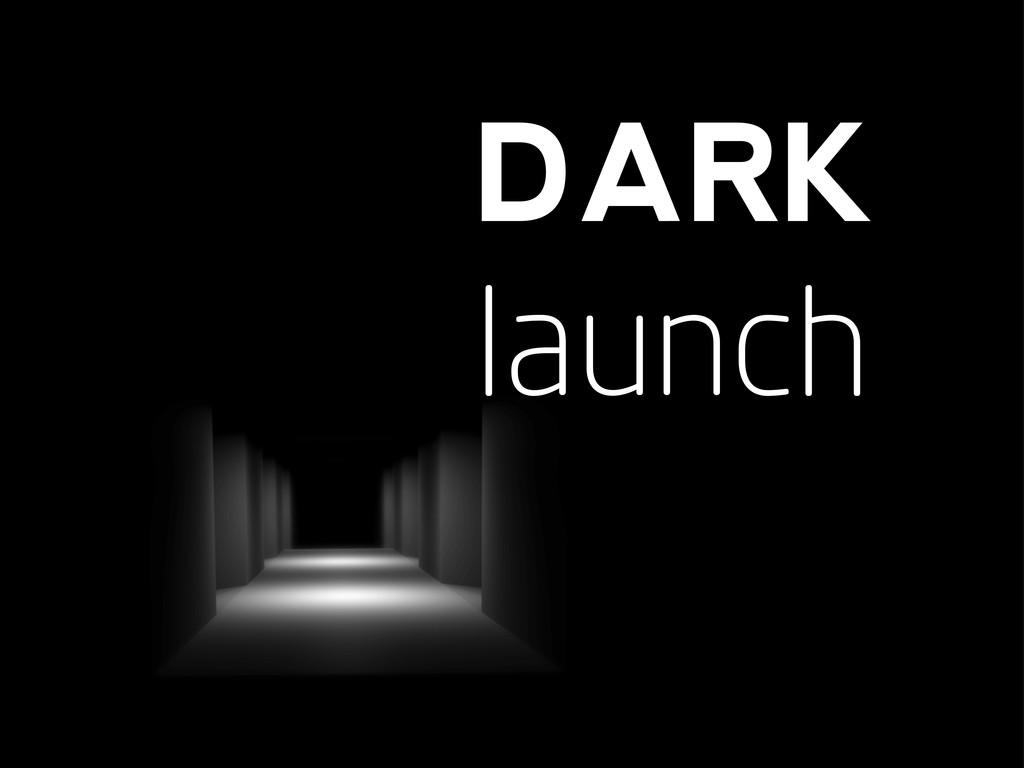 DARK launch