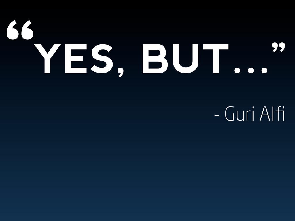 """"""" YES, BUT…"""" - Guri Alfi"""