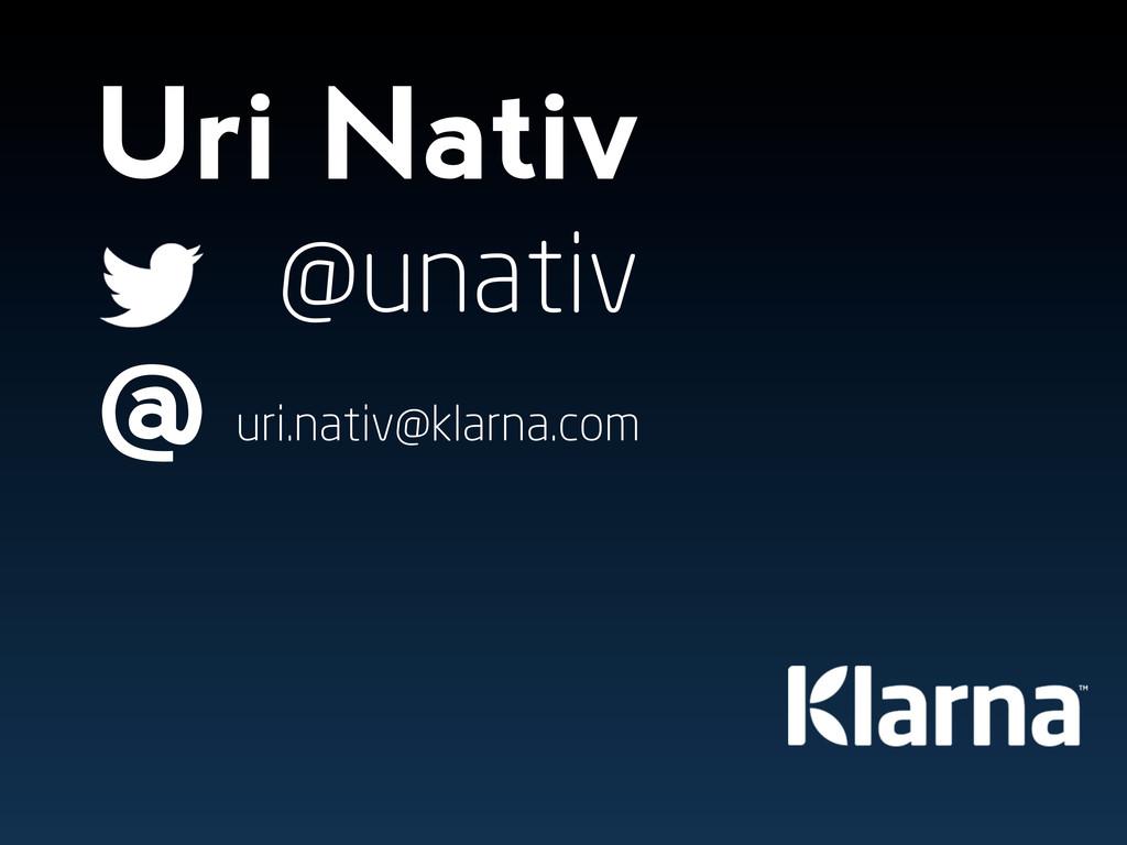 Uri Nativ @unativ @ uri.nativ@klarna.com