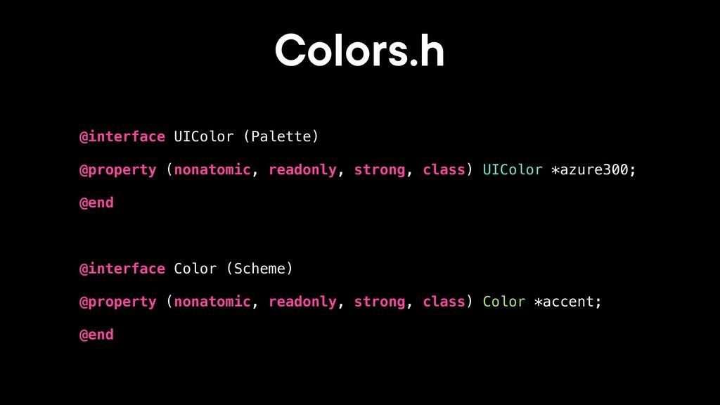 Colors.h @interface UIColor (Palette) @property...