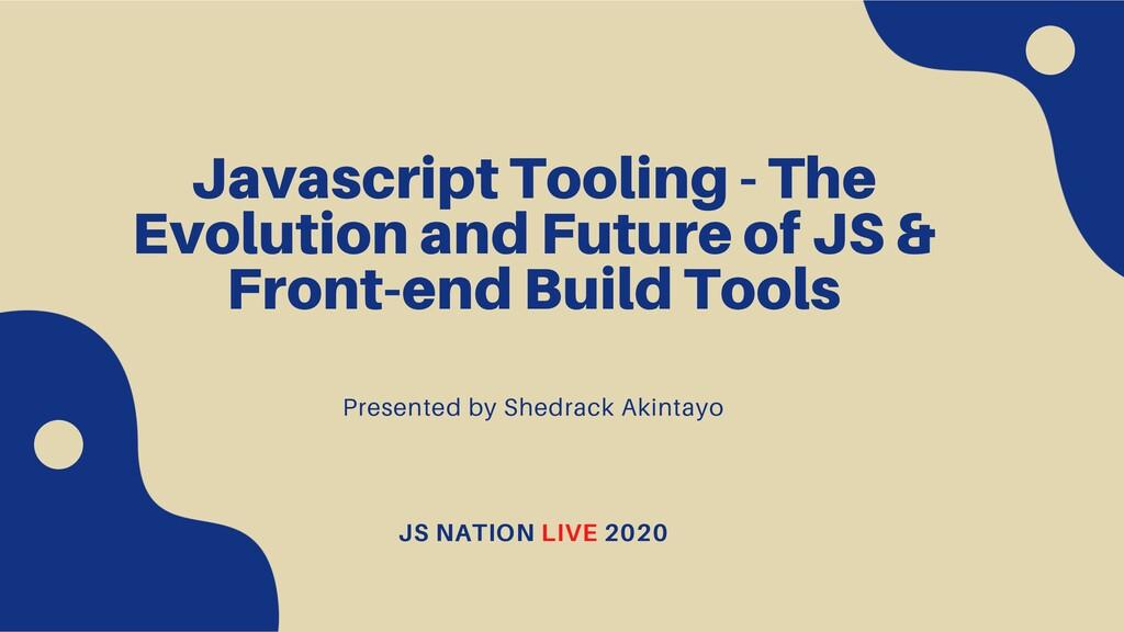 Javascript Tooling - The Evolution and Future o...