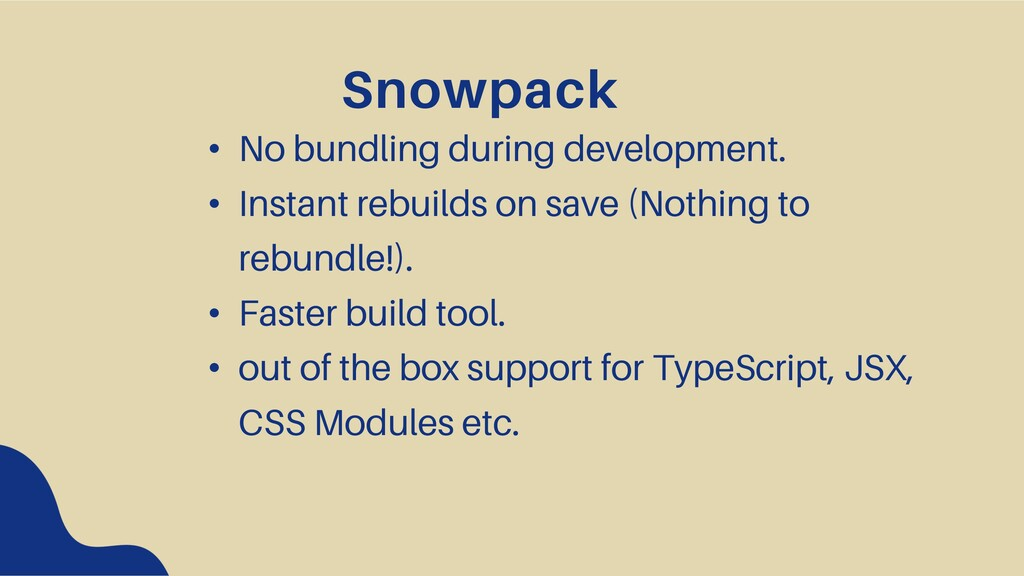 Snowpack • No bundling during development. • In...
