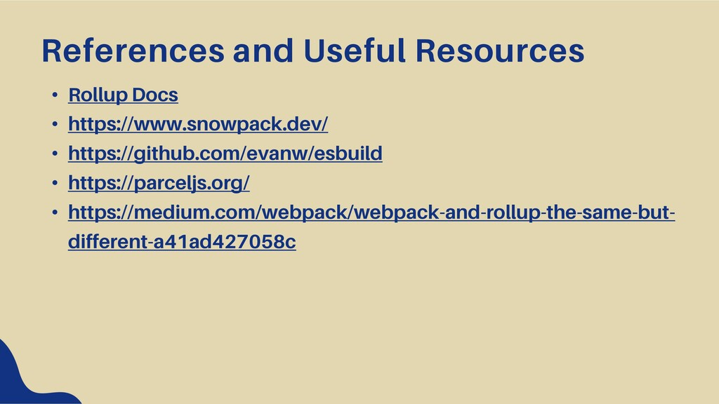 • Rollup Docs • https://www.snowpack.dev/ • htt...
