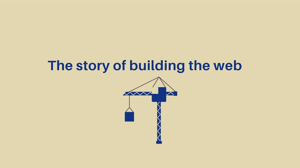 The story of building the web