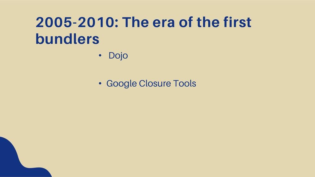 2005-2010: The era of the first bundlers • Dojo...