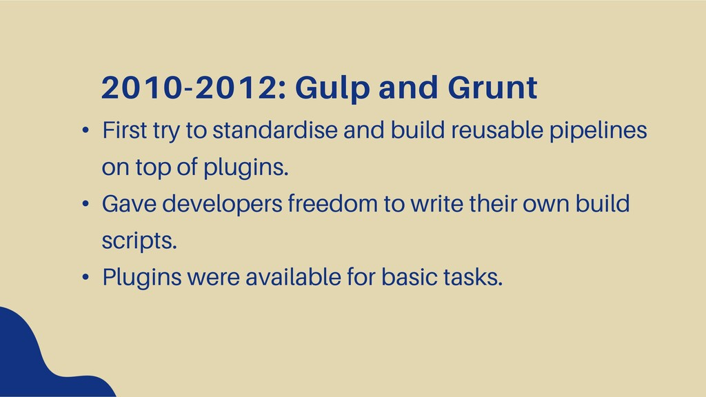 2010-2012: Gulp and Grunt • First try to standa...