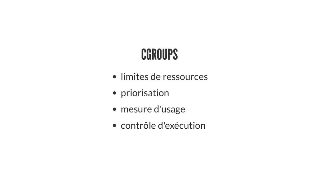 CGROUPS CGROUPS limites de ressources priorisat...