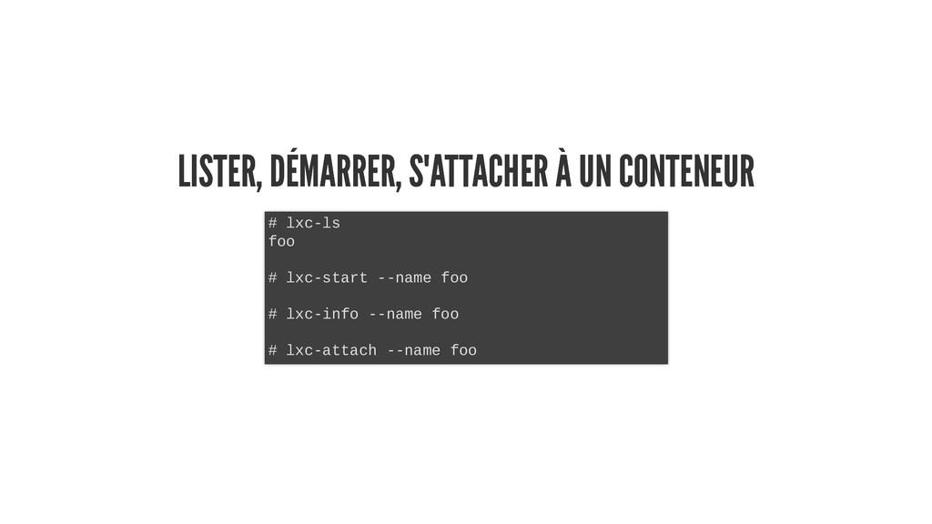 LISTER, DÉMARRER, S'ATTACHER À UN CONTENEUR LIS...