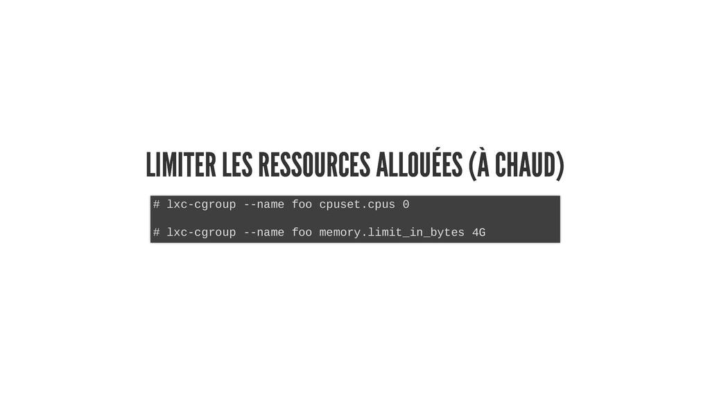 LIMITER LES RESSOURCES ALLOUÉES (À CHAUD) LIMIT...