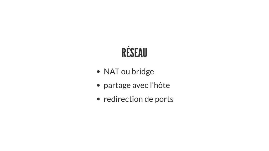 RÉSEAU RÉSEAU NAT ou bridge partage avec l'hôte...