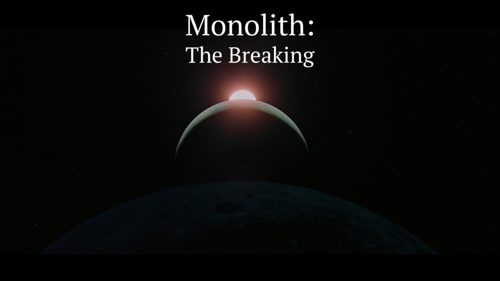 Monolith: The Breaking