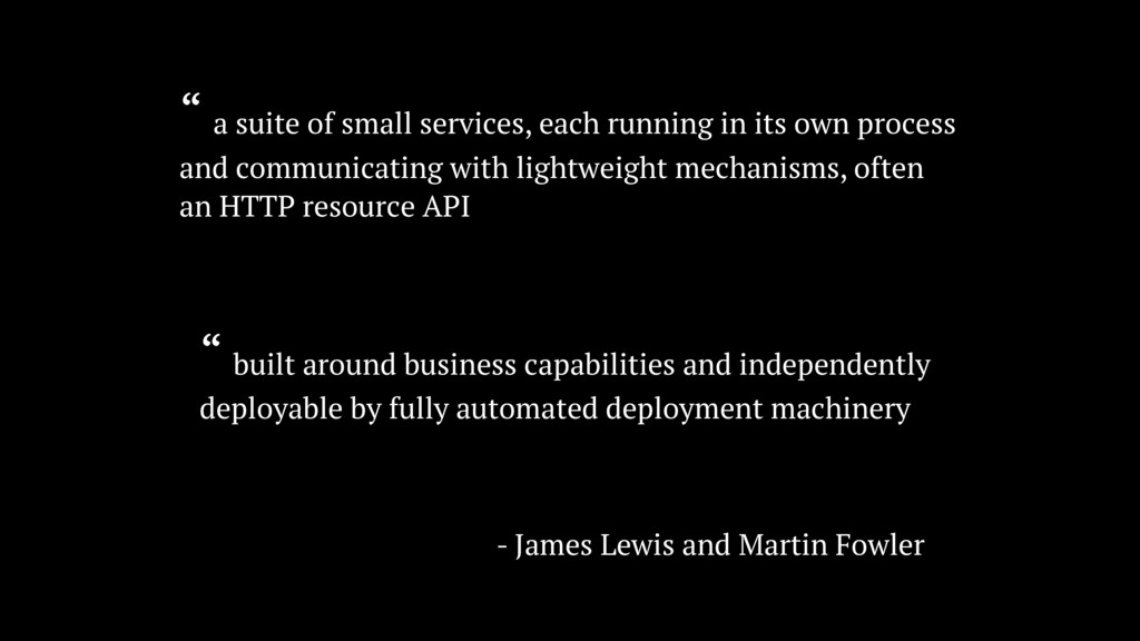 """ a suite of small services, each running in it..."
