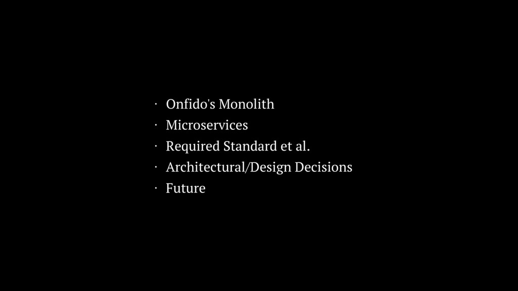 • Onfido's Monolith • Microservices • Required ...