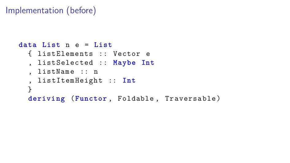 Implementation (before) data List n e = List { ...