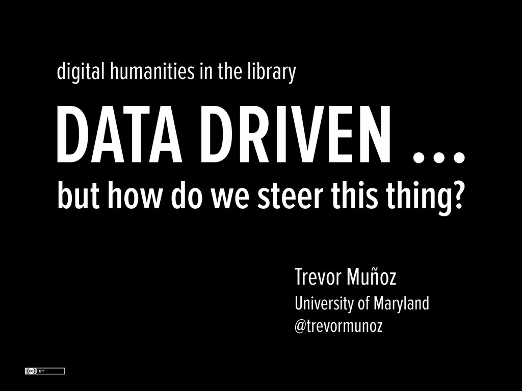 DATA DRIVEN … but how do we steer this thing? d...