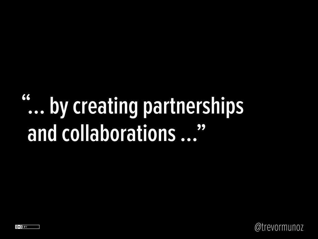 @trevormunoz … by creating partnerships and col...