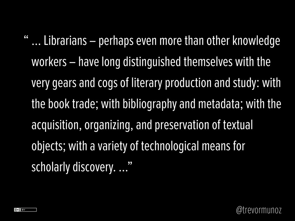 @trevormunoz … Librarians – perhaps even more t...