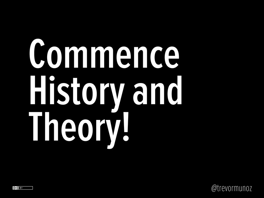 @trevormunoz Commence History and Theory!