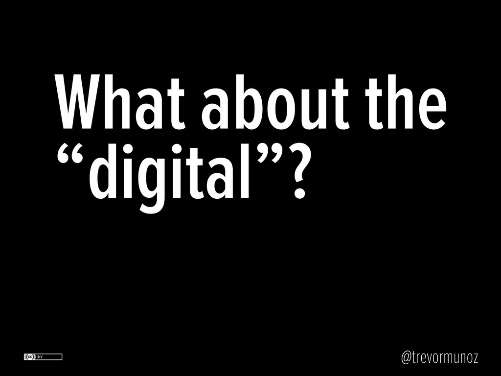 "@trevormunoz What about the ""digital""?"