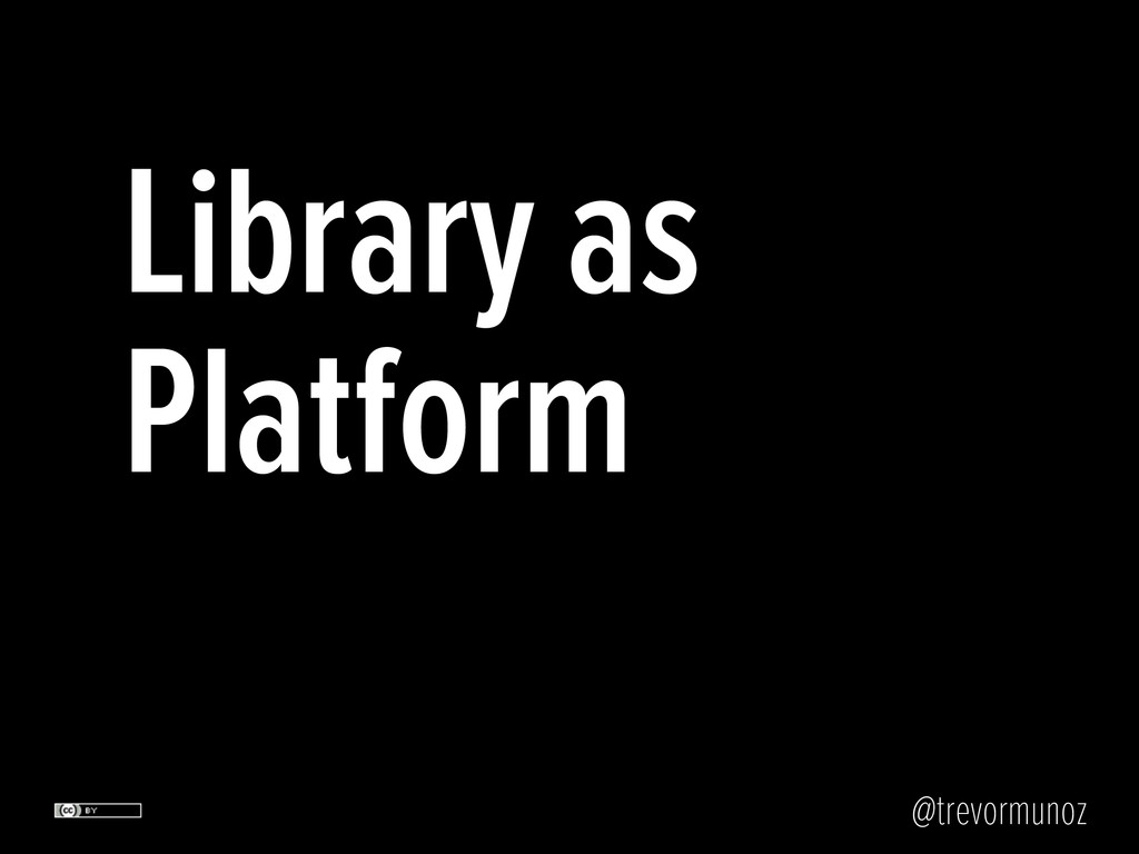 @trevormunoz Library as Platform