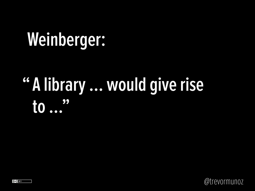 @trevormunoz Weinberger: A library … would give...