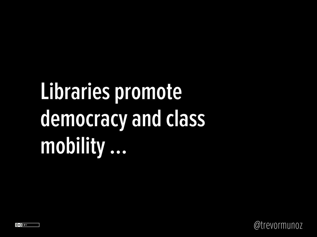 @trevormunoz Libraries promote democracy and cl...