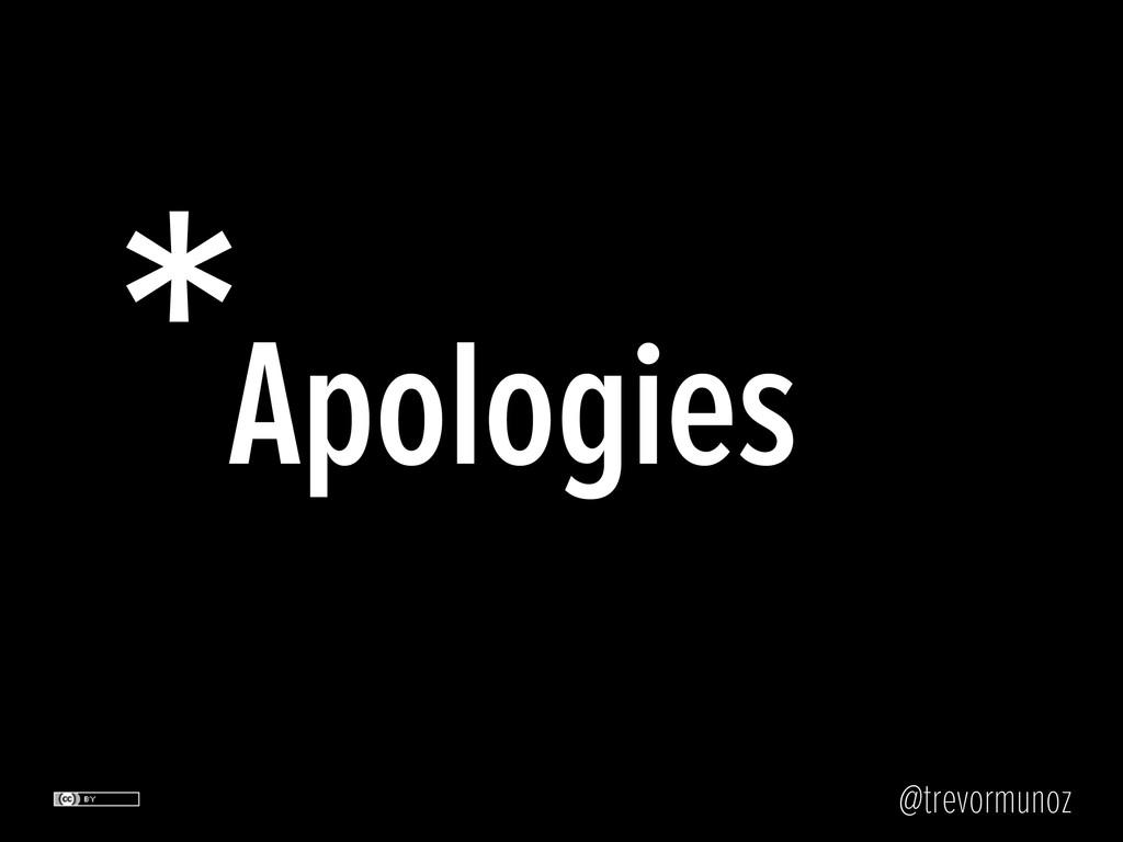 @trevormunoz *Apologies