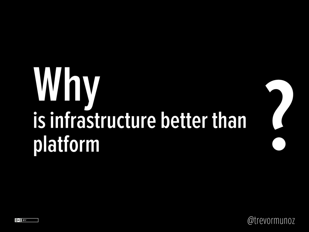 @trevormunoz Why is infrastructure better than ...
