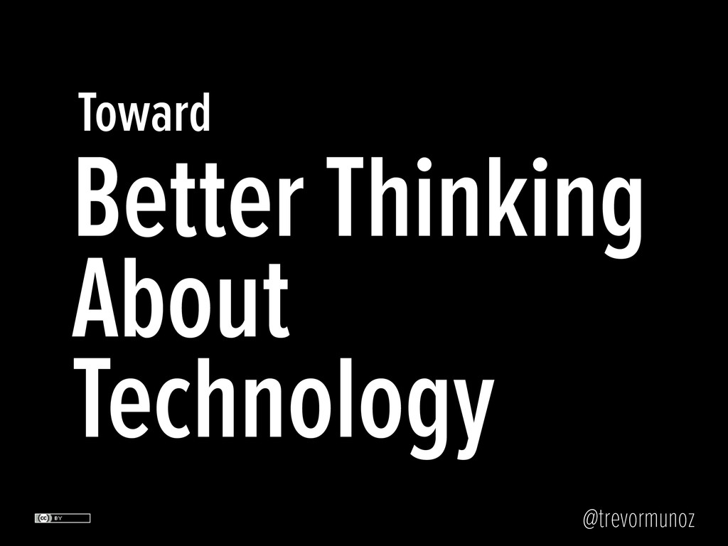 @trevormunoz Toward Better Thinking About Techn...