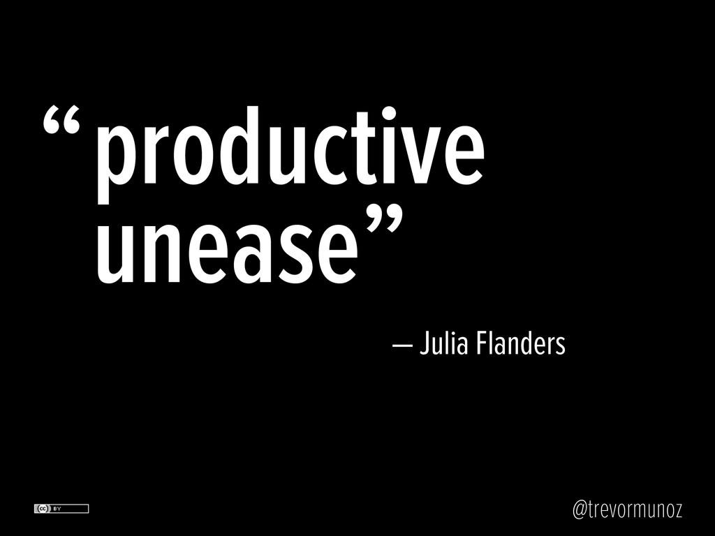 "@trevormunoz productive unease"" "" — Julia Fland..."