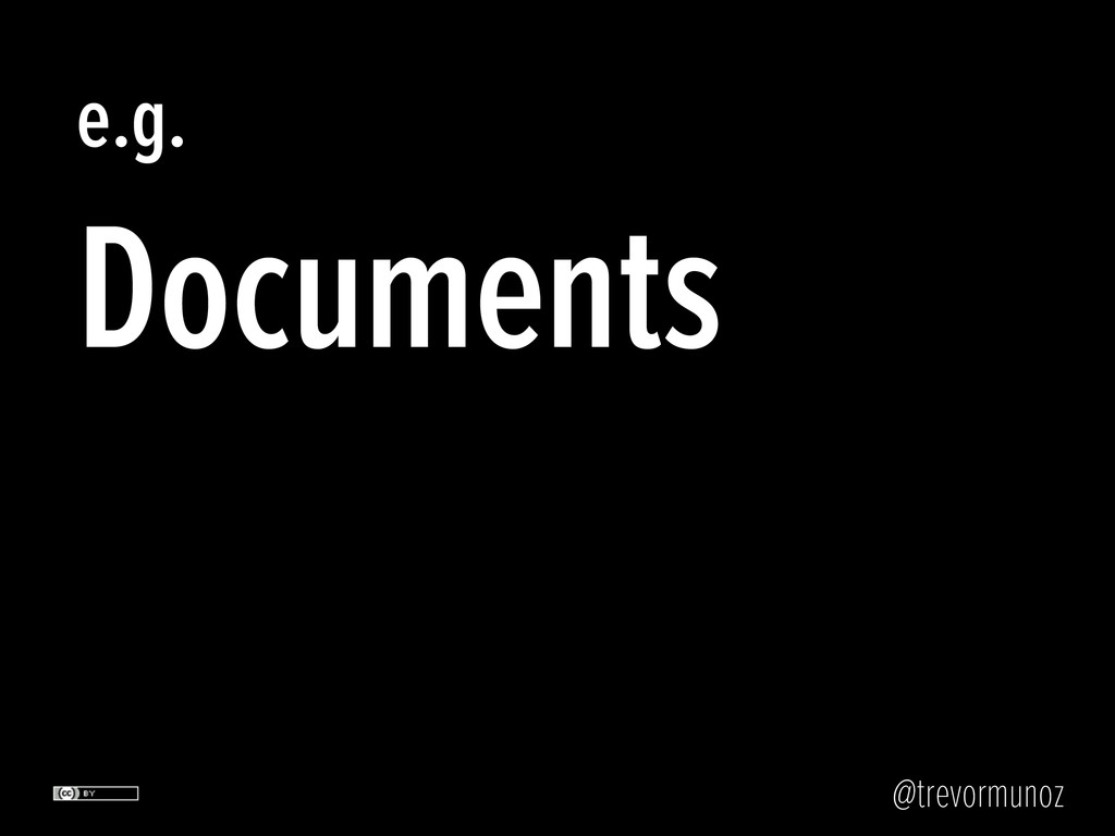@trevormunoz e.g. Documents