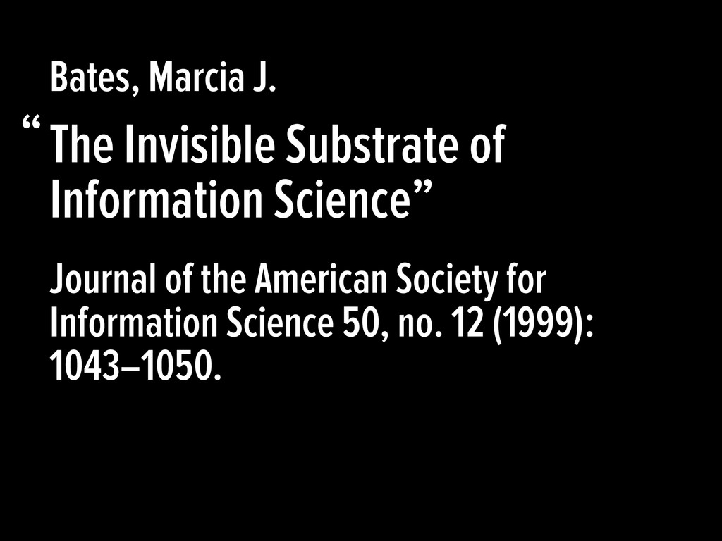 "The Invisible Substrate of Information Science""..."