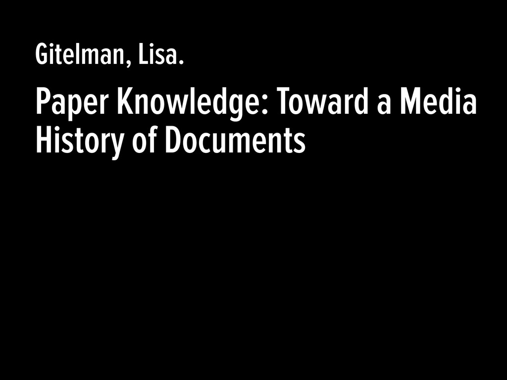 Paper Knowledge: Toward a Media History of Docu...