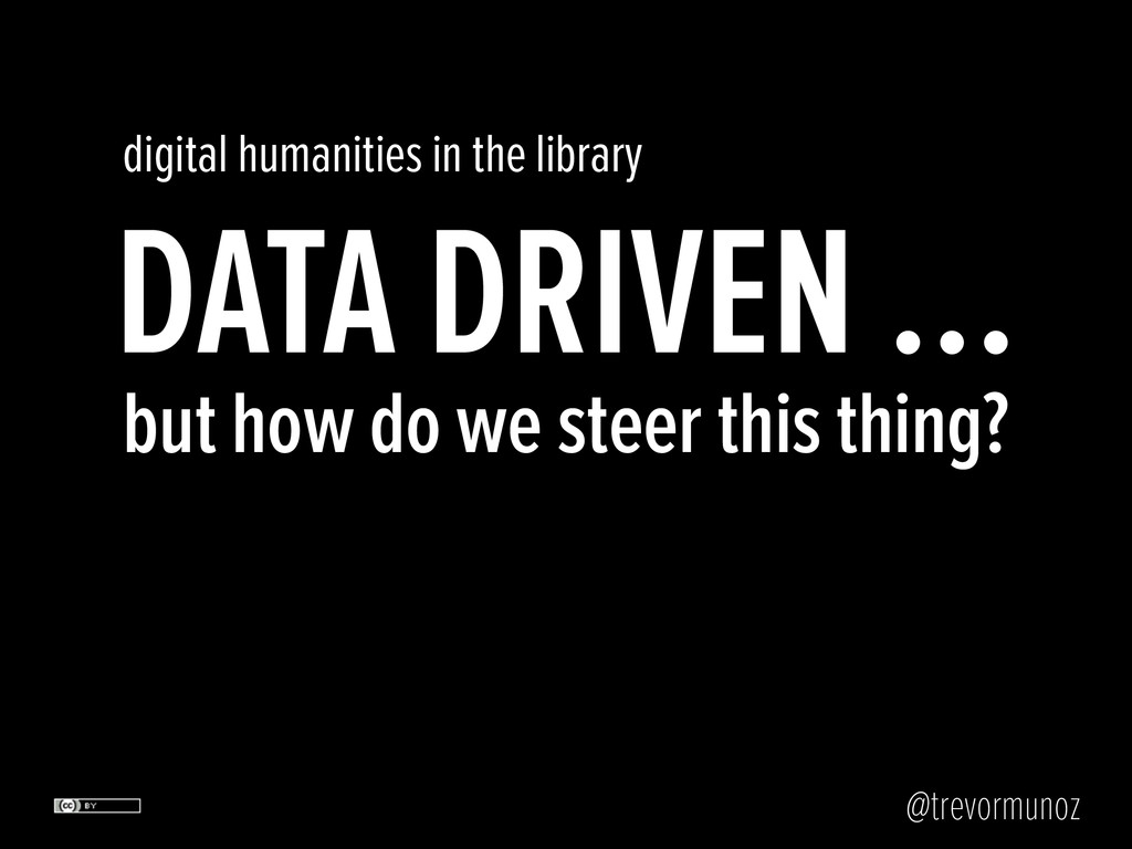 @trevormunoz DATA DRIVEN … but how do we steer ...