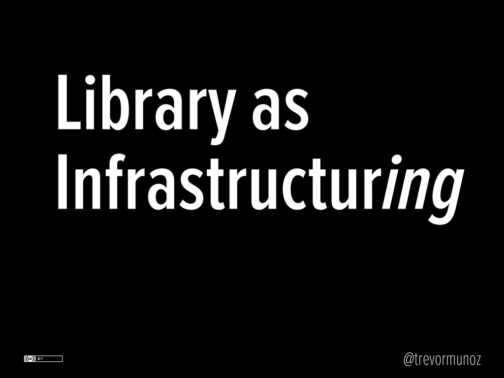 @trevormunoz Library as Infrastructuring