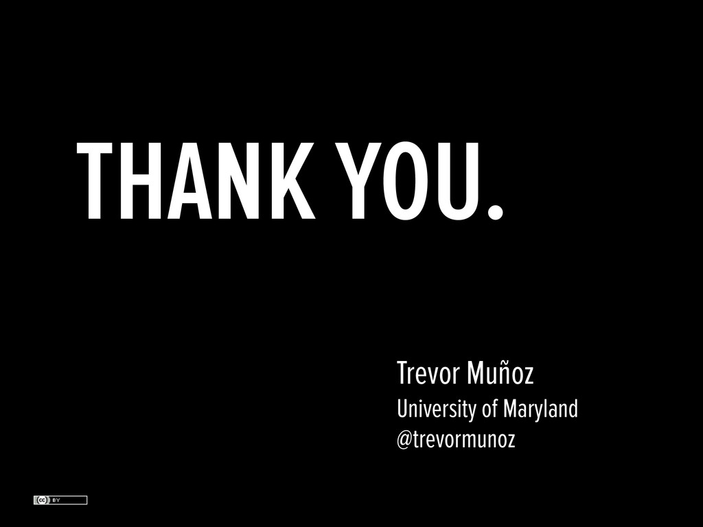 THANK YOU. Trevor Muñoz University of Maryland ...