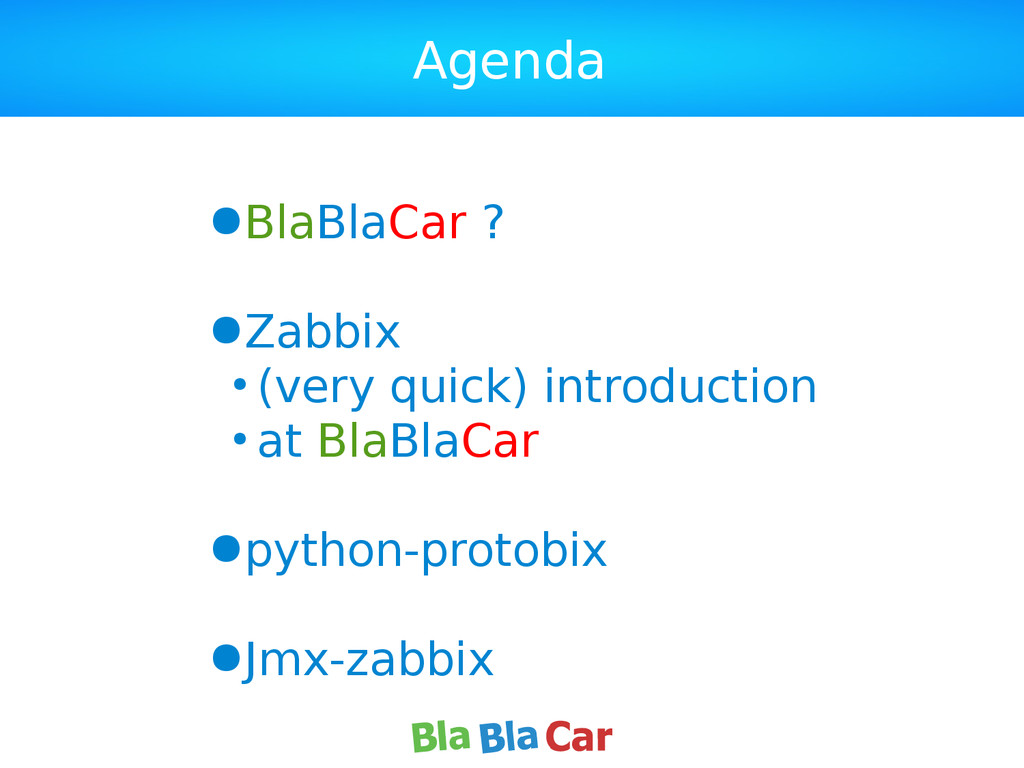 Agenda ●BlaBlaCar ? ●Zabbix ● (very quick) intr...