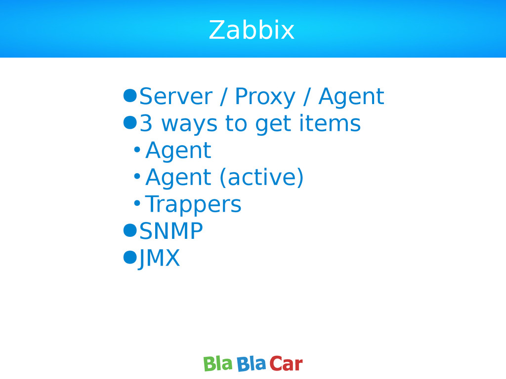 Zabbix ●Server / Proxy / Agent ●3 ways to get i...