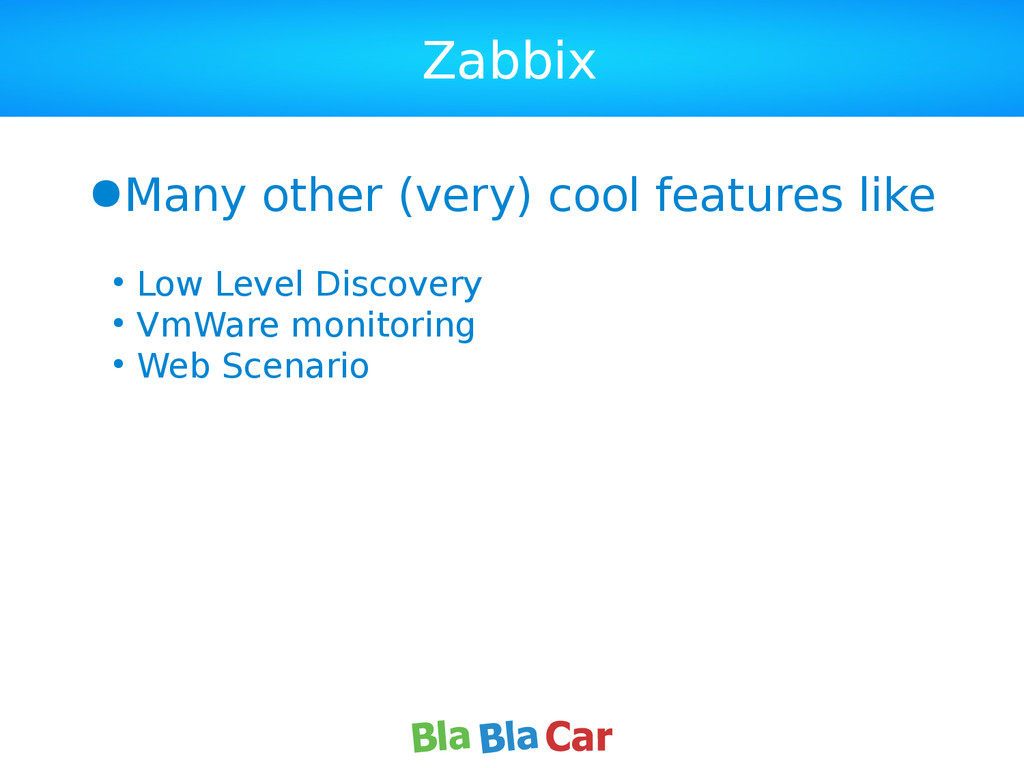 Zabbix ●Many other (very) cool features like ● ...