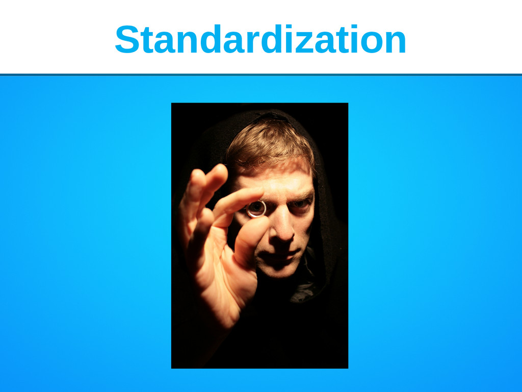 Standardization Standardization