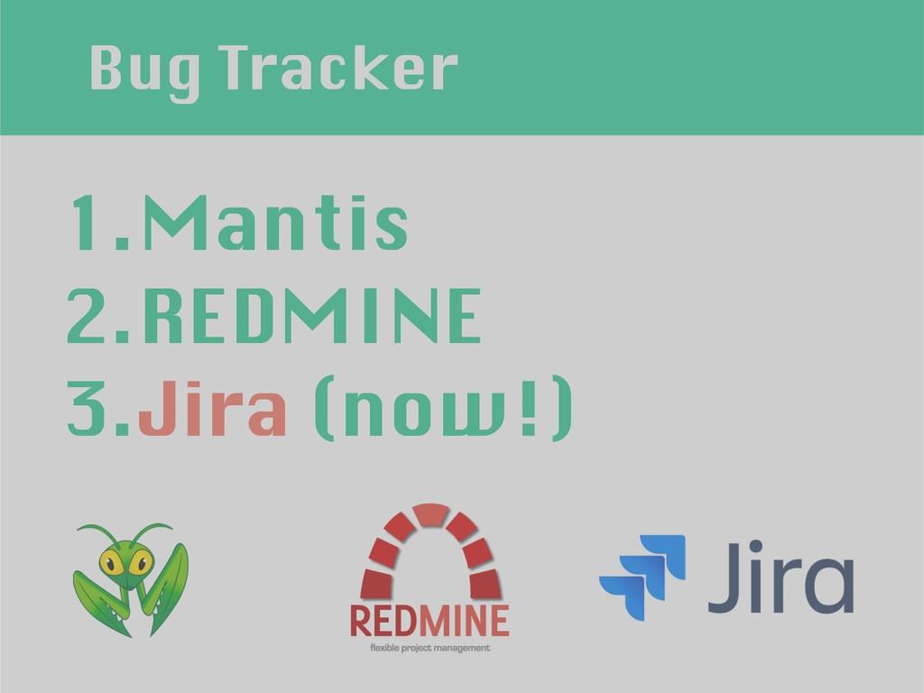 Bug Tracker 1.Mantis 2.REDMINE 3.Jira (now!)