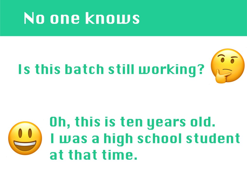 No one knows Is this batch still working? Oh, ...