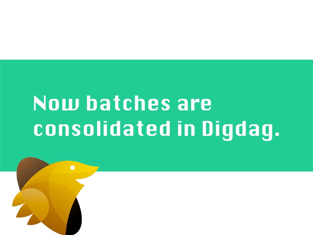 Now batches are consolidated in Digdag.