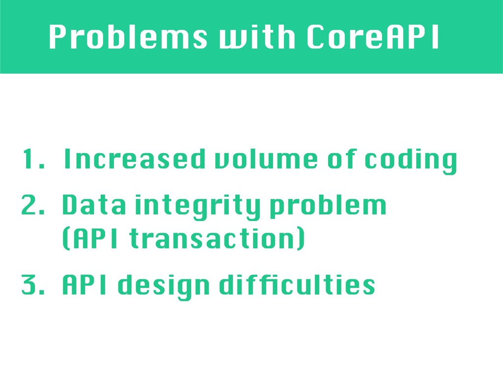 Problems with CoreAPI 1. Increased volume of co...